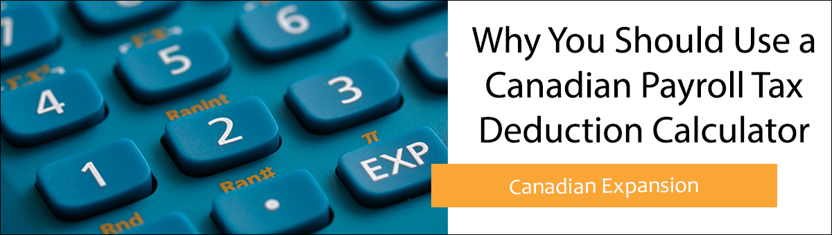 why you should use a canadian payroll tax deduction calculator