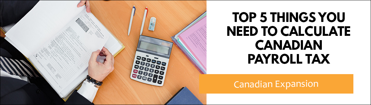 top 5 things you need to calculate canadian payroll tax